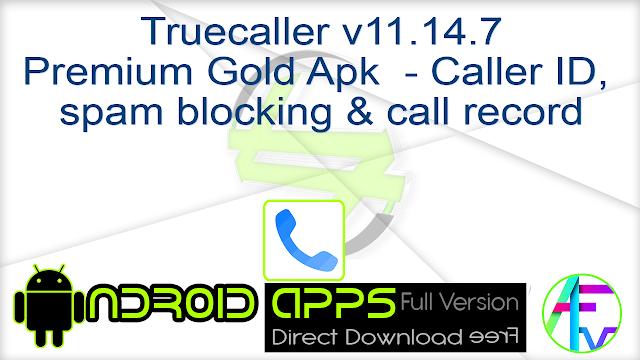 Truecaller v11.14.7 Premium Gold Apk – Caller ID, spam blocking & call record .Apk