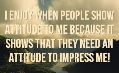 i-enjoy-when-people-show-attitude-to-me-because-it-shows-that-they-need-an-attitude-to-impress-me-whatsapp-attitude-for-girls