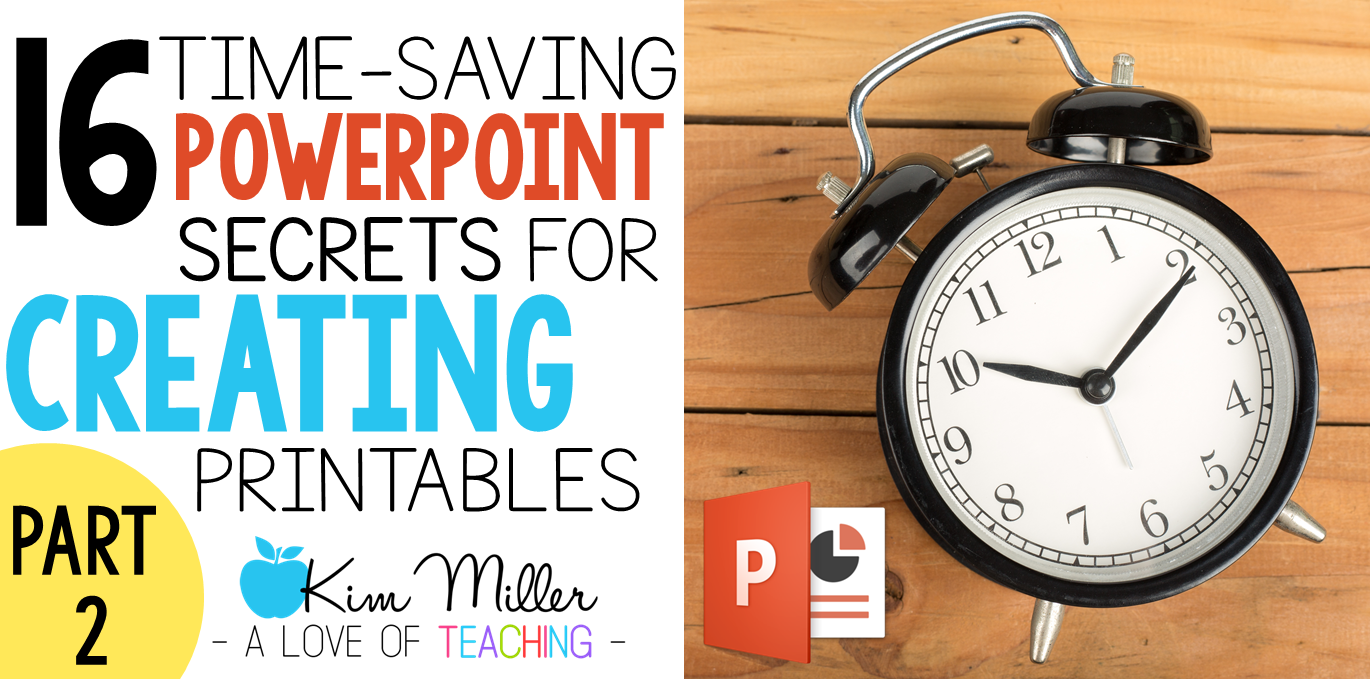This blog post is Part 2 of 16 Time-Saving PowerPoint Secrets for Creating Printables