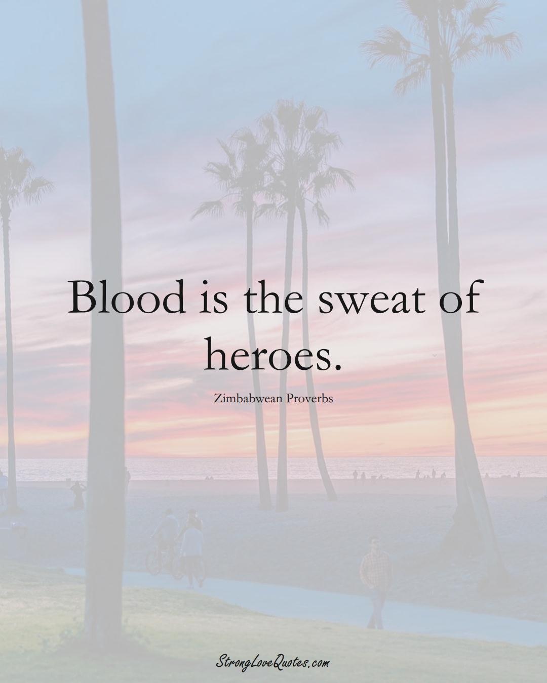 Blood is the sweat of heroes. (Zimbabwean Sayings);  #AfricanSayings