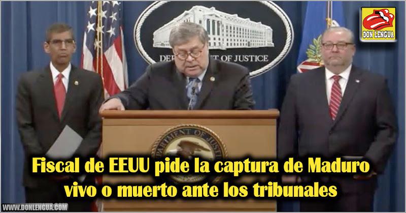 Fiscal de EEUU pide la captura de Maduro vivo o muerto ante los tribunales