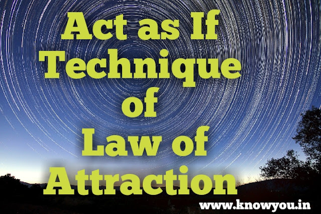 Act as If Technique of Law of Attraction, Top Best Act as If Technique of LAO, Super Act as If  2020.