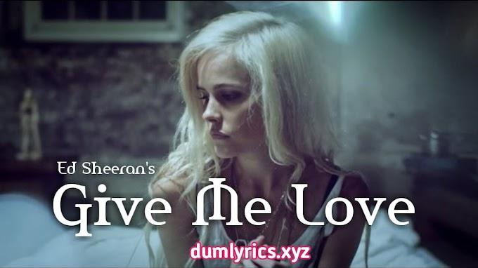 Give Me Love Song lyrics by Ed Sheeran    English song lyrics