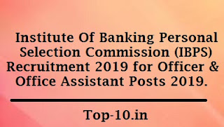 Institute Of Banking Personal Selection Commission (IBPS) Recruitment 2019 for Officer & Office Assistant Posts 2019.