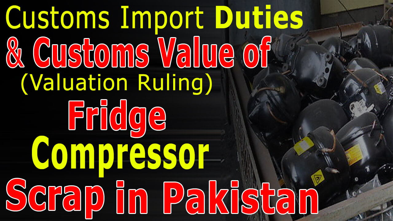 Customs Import Duty and valuation ruling of Fridge Compressor in Pakistan