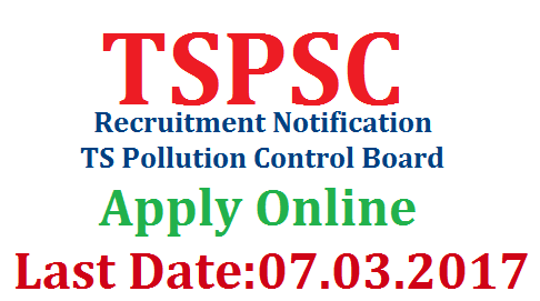 TSPSC Notification for 63 Posts Direct Recruitment ni Pollution Control Board of Telangana  TELANGANA STATE PUBLIC SERVICE COMMISSION: HYDERABAD NOTIFICATION NO. 12/2017 VARIOUS CATEGORIES OF POSTS IN TELANGANA STATE POLLUTION CONTROL BOARD (GENERAL RECRUITMENT) tspsc-notification-for-63-posts-direct-recruitment-in-telangana-pollution-control-board