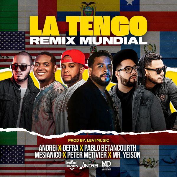 Andrei – La tengo (Feat.Pablo Betancourth,Mesianico & Defra,Peter Metivier,MR. Yeison) (Remix Mundial) (Single) 2021 (Exclusivo WC)
