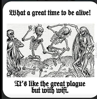 What a great time to be a live! It's like the great plague but with wifi