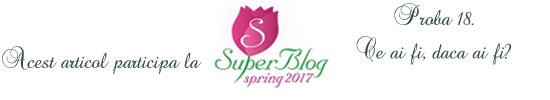 http://super-blog.eu/2017/04/10/proba-18-ce-ai-fi-daca-ai-fi/