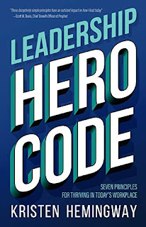 Leadership Hero Code: Seven Principles for Thriving in Today's Workplace by Kristen Hemingway