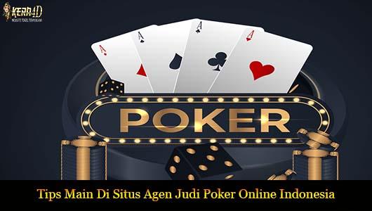 Tips Main Di Situs Agen Judi Poker Online Indonesia