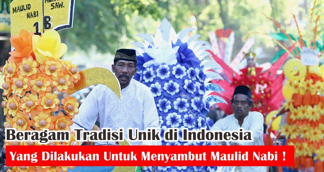 Beragam Tradisi Unik di Indonesia Yang Dilakukan Untuk Menyambut Maulid Nabi !