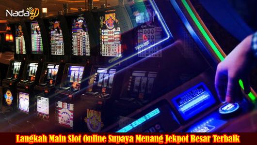Langkah Main Slot Online Supaya Menang Jekpot Besar Terbaik