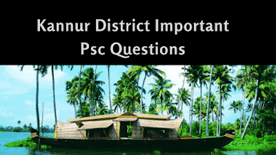 psc kannur district  psc kasaragod district  kozhikode psc questions  wayanad district psc questions  kannur airport psc questions  kerala quiz in  kannur jilla   which is known as silent valley of kannur  kannur jilla library council questions and answers