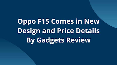 Oppo F15 Comes in New Design and Price Details By Gadgets Review