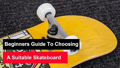 Beginners Guide To Choosing A Suitable Skateboard