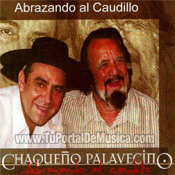 El Chaqueño Palavecino - Abrazando Al Caudillo (2008)