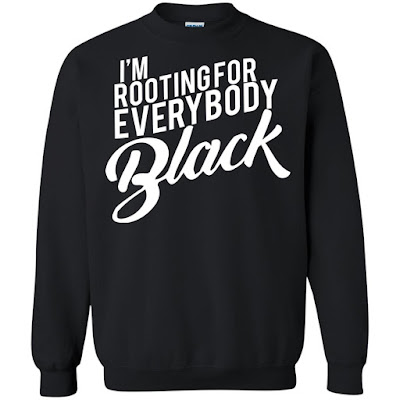i'm rooting for everybody black t shirt, i'm rooting for everybody black sweatshirt, i'm rooting for everybody black issa rae, i'm rooting for everybody black sweater