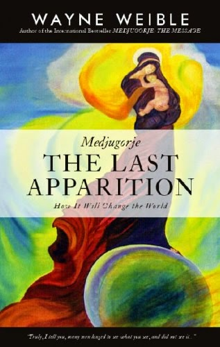 Wayne Weible's book, Medjugorje The Last Apparition: How it Will Change the World