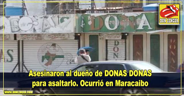 Asesinaron al dueño de DONAS DONAS para asaltarlo en Maracaibo