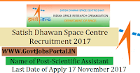 Satish Dhawan Space Centre Recruitment 2017– 30 Scientific Assistant, Technical Assistant