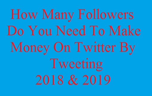 how to make money on twitter 2019, how to make money on twitter 2018, how many followers do you need to make money on twitter
