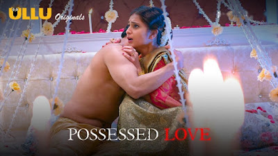 ❤️  Possessed Love Ullu Web Series Storyline, Wiki/Details, Cast and Review : Download  and Watch Online Free