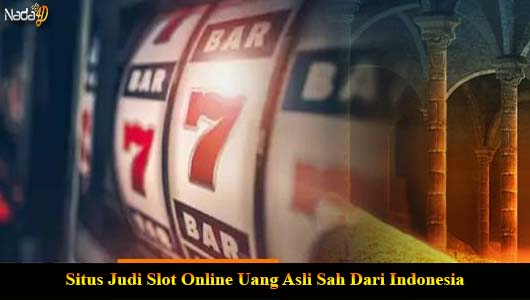 Situs Judi Slot Online Uang Asli Sah Dari Indonesia