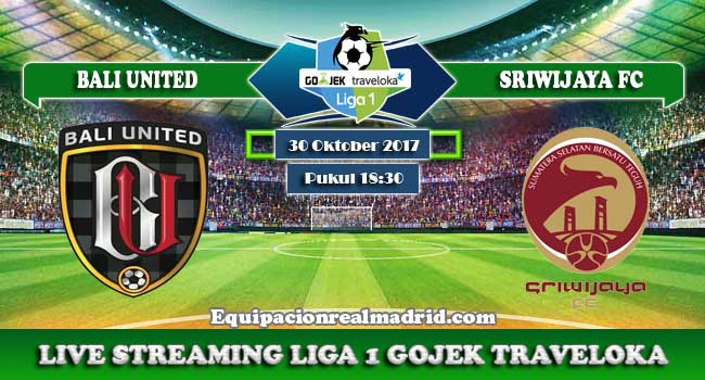 live streaming bali united vs sriwijaya 30 oktober 2017