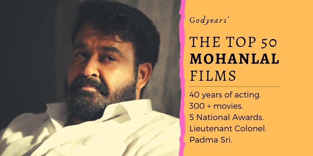 The Top 50 Movies of Malayalam actor Mohanlal