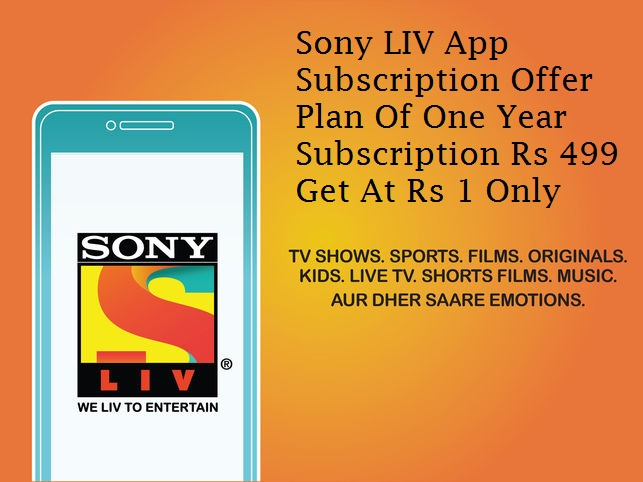 Sony LIV App Subscription Offer | Get One Year Subscription At Rs 1 Only