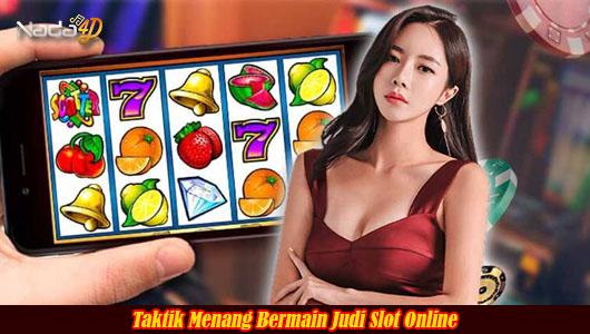 Taktik Menang Bermain Judi Slot Online