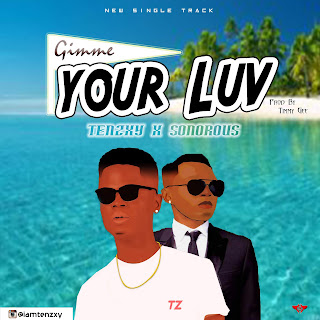 Tenzxy_Ft_Sonorous_Gimme yur Love(Prod by:TimmyGee)