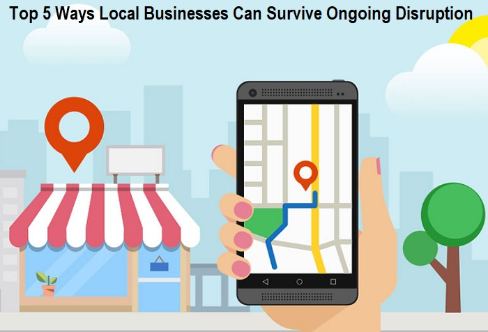 Ways Local Businesses Can Survive Ongoing Disruption