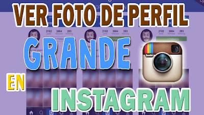 Como ver la foto de perfil en instagram en grande