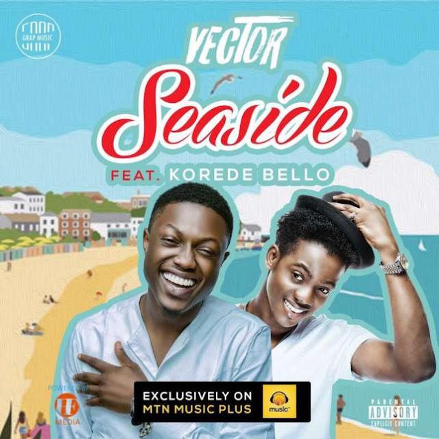 Music: Vector - 'Seaside' ft Korede Bello