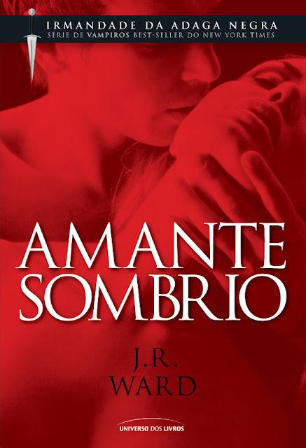 Amante Sombrio 1º Volume da Série Irmandade da Adaga Negra J. R. Ward