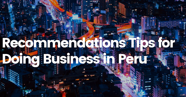 Recommendations tips for doing business in Peru