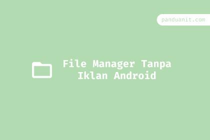 5 File Manager Tanpa Iklan Terbaik Android Yang Bisa Dicoba