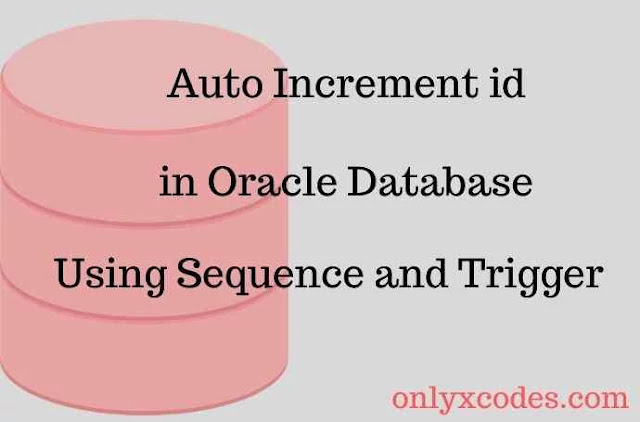 How to Auto Increment Id in Oracle Database