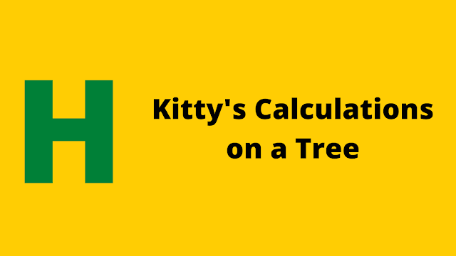 Hackerrank Kitty's Calculations on a Tree problem solution
