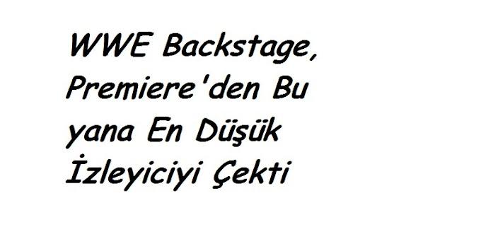 WWE Backstage, Premiere'den Bu yana En Düşük İzleyiciyi Çekti
