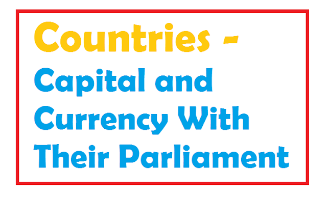 List of Countries Capital and Currency With Their Parliament