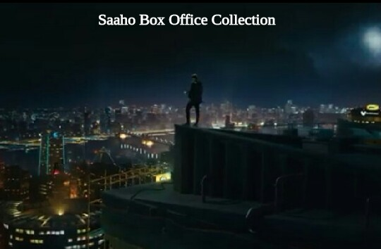 Saaho Box Office Collection Day Wise |  India | Worldwide