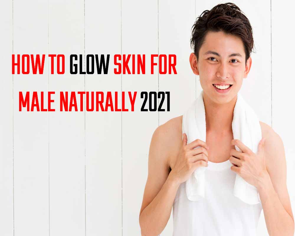 How to Glow Skin for    Male Naturally 2021