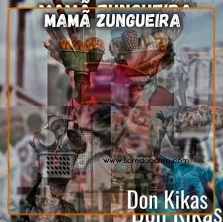 Don Kikas - Mamã Zungueira - Download mp3