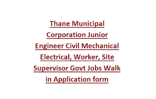 Thane Municipal Corporation Junior Engineer Civil Mechanical Electrical, Worker, Site Supervisor Govt Jobs Walk in Application form