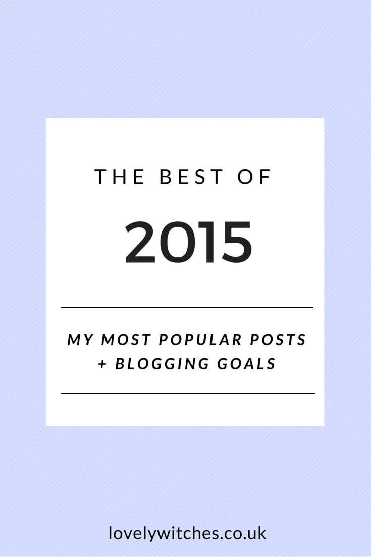 The Best Of 2015 on Lovely Witches. My Most Popular Blog Posts & Blogging Goals. Want to know what the most popular blog posts are? I shared my most viewed blog posts from 2015 and my blogging goals for the New Year.