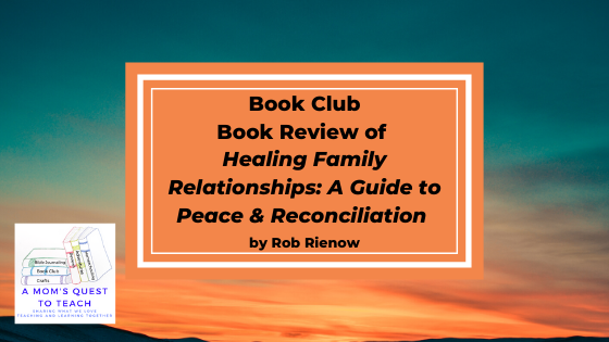Text: Book Club: Book Review of Healing Family Relationships: a Guide to Peace & Reconciliation by Rob Rienow; logo of A Mom's Quest to Teach; background photo of sunset