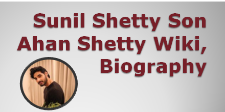 ahan-shetty-biography-wiki-upcoming-movies